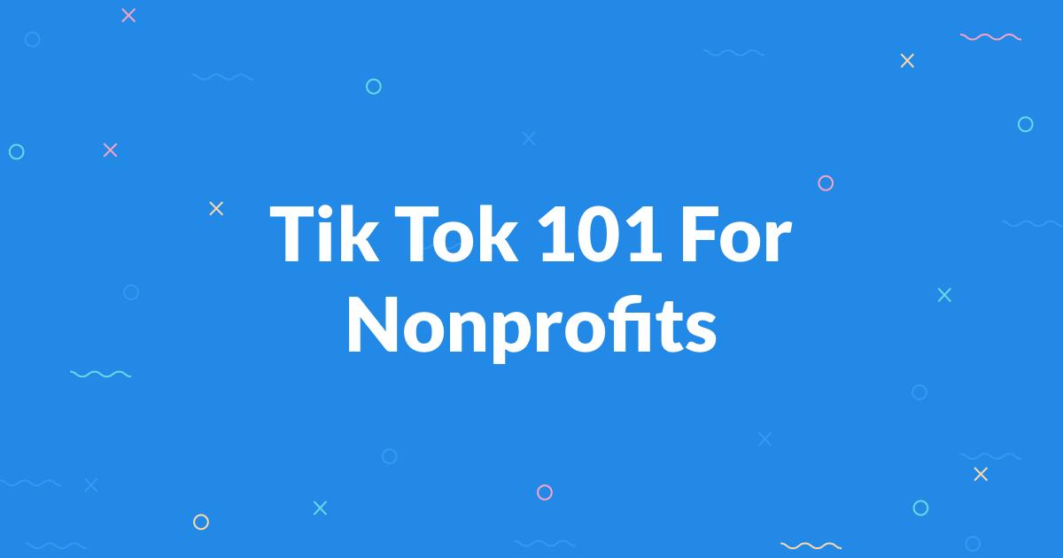 Tik Tok 101 for Nonprofits