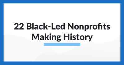 22 Black-Led Nonprofits Making History