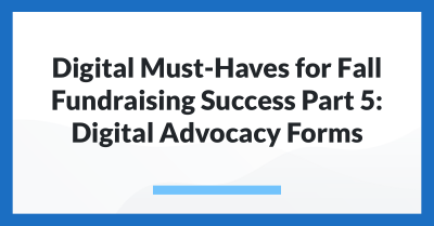 Digital Must-Haves for Fall Fundraising Success Part 5: Digital Advocacy Forms