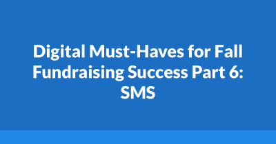 Digital Must-Haves for Fall Fundraising Success Part 6: SMS