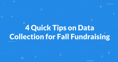 4 Quick Tips on Data Collection for Fall Fundraising