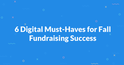6 Digital Must-Haves for Fall Fundraising Success