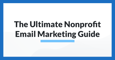 The Ultimate Nonprofit Email Marketing Guide