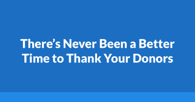 There's Never Been a Better Time to Thank Your Donors