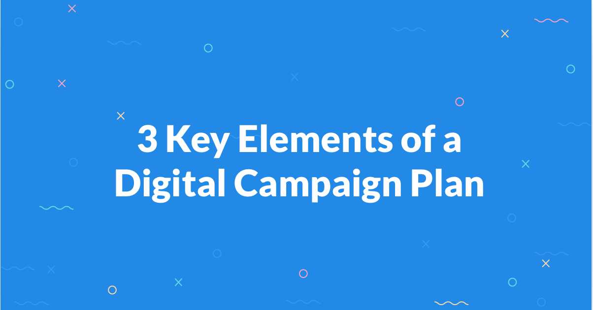 3 Key Elements of a Digital Campaign Plan
