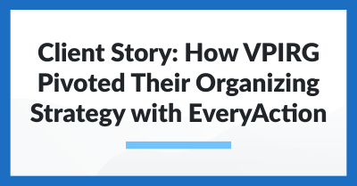 Client Story: How VPIRG Pivoted Their Organizing Strategy with EveryAction