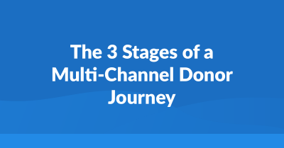 The 3 stages of a multi-channel donor journey.