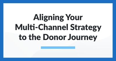 Aligning Your Multi-Channel Strategy to the Donor Journey