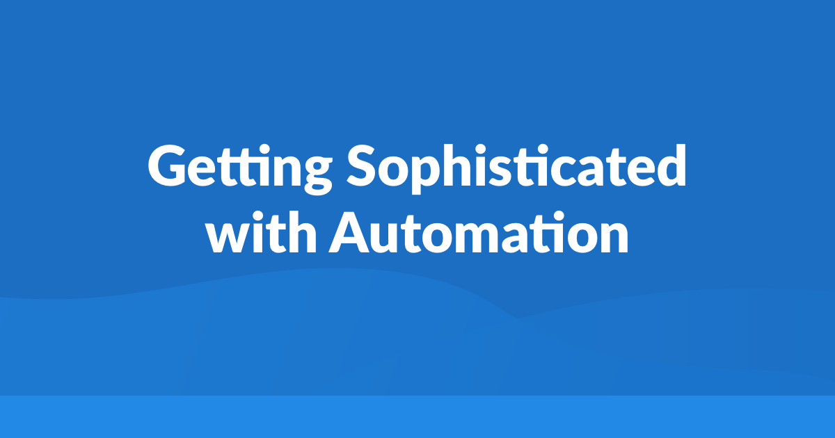 Getting Sophisticated with Automation