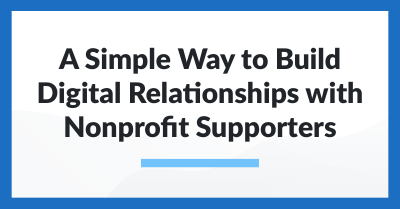 A simple way to build digital relationships with nonprofit supporters.