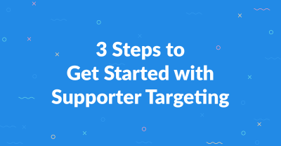 3 Steps to Get Started with Supporter Targeting