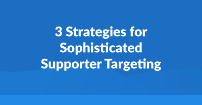3 Strategies for Sophisticated Supporter Targeting