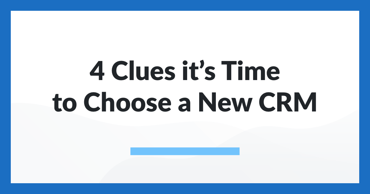 4 Clues it's Time to Choose a New CRM
