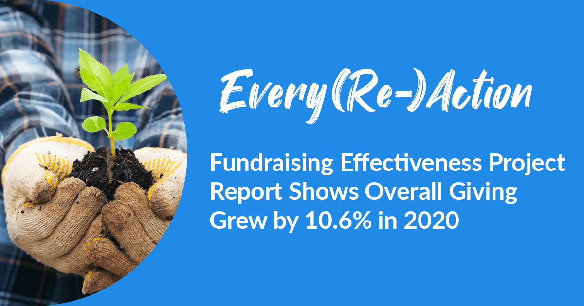 Every(Re-)Action - Fundraising Effectiveness Project Report Shows Overall Giving Grew by 10.6% in 2020