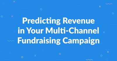 Predicting Revenue in Your Multi-Channel Fundraising Campaign