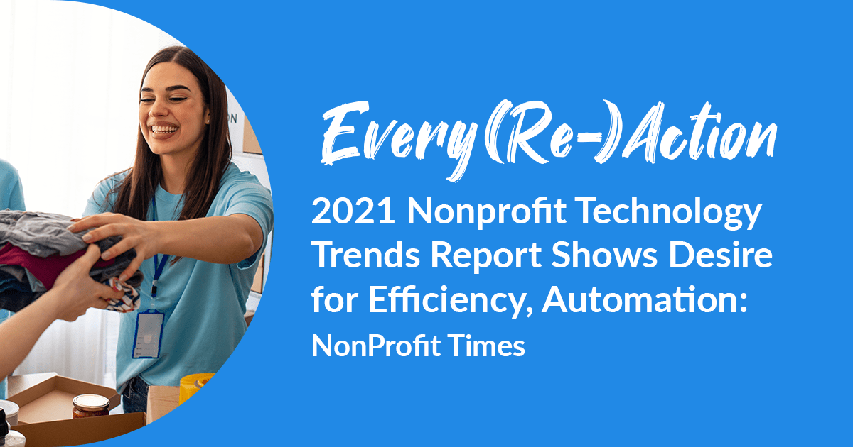 Every(Re)Action   2021 Nonprofit Technology Trends Report Shows Desire for Efficiency, Automation: NonProfit Times