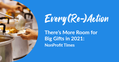 Every(Re)Action   There's More Room for Big Gifts in 2021: NonProfit Times