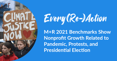 Every(Re)Action   M+R 2021 Benchmarks Show Nonprofit Growth Related to Pandemic, Protests, and Presidential Election