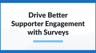 Drive Better Supporter Engagement with Surveys