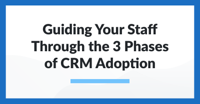 Guiding Your Staff Through the 3 Phases of CRM Adoption
