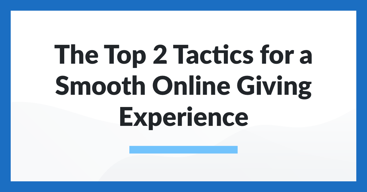 The Top 2 Tactics for a Smooth Online Giving Experience