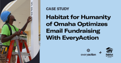 Habitat for Humanity of Omaha Optimizes Email Fundraising with EveryAction
