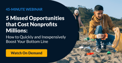 5 Missed Opportunities that Cost Nonprofits Millions: How to Quickly and Inexpensively Boost your Bottom Line