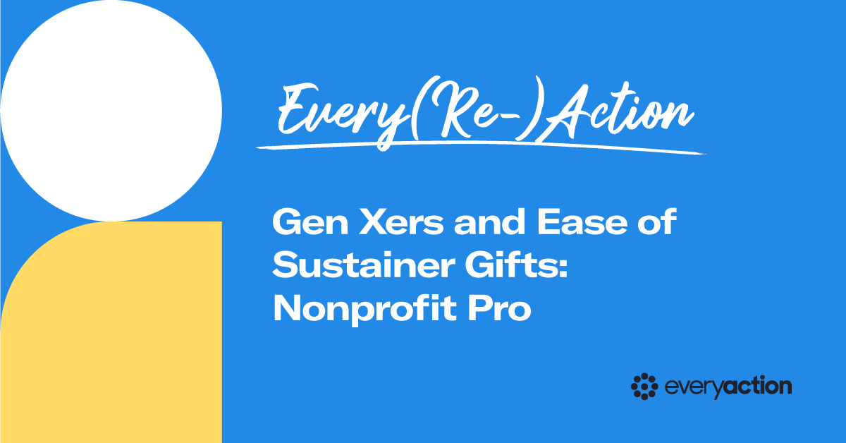 Every(Re)Action | Gen Xers and Ease of Sustainer Gifts: Nonprofit Pro
