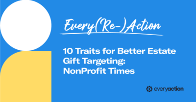Every(Re)Action: 10 Traits for Better Estate Gift Targeting: NonProfit Times